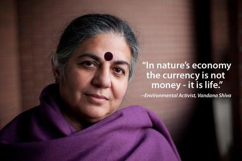 """""""Nell'economia della natura la valuta non è il denaro - è la vita"""" -Vandana Shiva, attivista ambientale"""